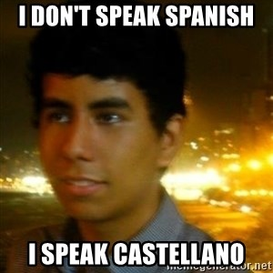 Unlucky mexican - I don't speak spanish I speak castellano