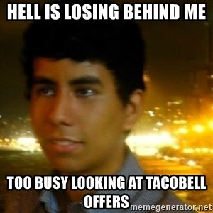 Unlucky mexican - Hell is losing behind me too busy looking at tacobell offers