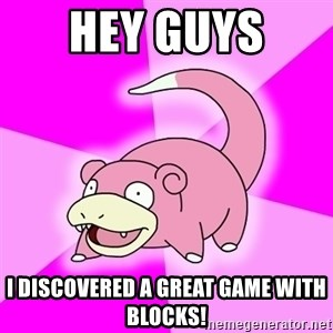Slowpoke - Hey guys  I discovered a great game with blocks!