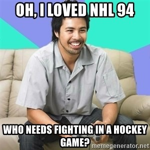 Nice Gamer Gary - oh, i loved NHL 94 Who needs fighting in a hockey game?