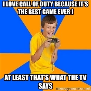 Annoying Gamer Kid - i love call of duty because it's the best game ever ! at least that's what the tv says