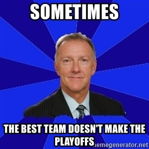 Ron Wilson/Leafs Memes - SOMETIMES THE BEST TEAM DOESN'T MAKE THE PLAYOFFS