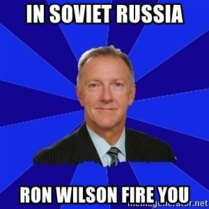 Ron Wilson/Leafs Memes - in soviet russia ron wilson fire you