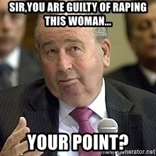 Grondona andate - Sir,you are guilty of raping this woman... Your point?