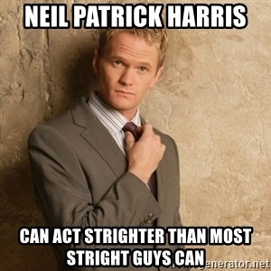 Neil Patrick Harris - Neil Patrick Harris Can Act Strighter than most stright guys can