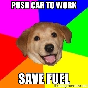 Advice Dog - push car to work save fuel