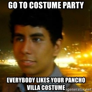 Unlucky mexican - GO TO COSTUME PARTY EVERYBODY LIKES YOUR PANCHO VILLA COSTUME
