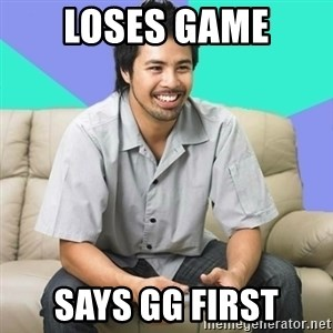 Nice Gamer Gary - Loses game says gg first