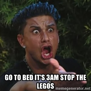 Flippinpauly - GO TO BED IT'S 3AM STOP THE LEGOS