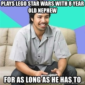Nice Gamer Gary - plays lego star wars with 8 year old nephew for as long as he has to