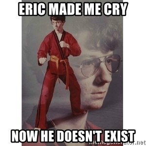 Karate Kid - Eric made me cry Now he doesn't exist