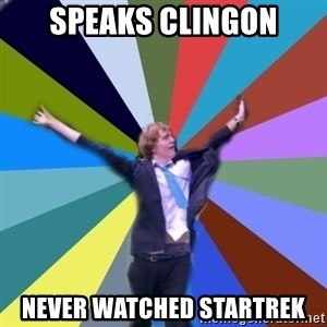 Stoner Joe - speaks clingon never watched startrek