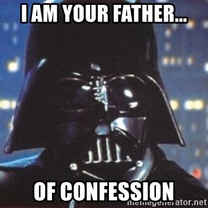 Darth Vader - i am your father... of confession