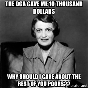 Ayn Rand - The dca gave me 10 thousand dollars why should i care about the rest of you poors??