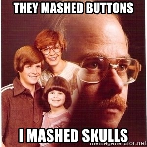 Vengeance Dad - they mashed buttons i mashed skulls