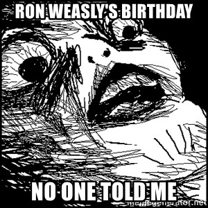 Surprised Chin - RON WEASLY's birthday NO ONE TOLD ME