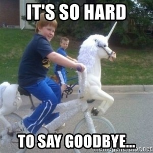 unicorn - IT'S SO HARD TO SAY GOODBYE...