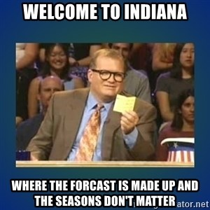 drew carey - Welcome to Indiana Where the forcast is made up and the seasons don't matter