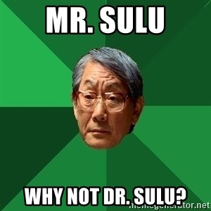 High Expectations Asian Father - Mr. Sulu why not Dr. sulu?