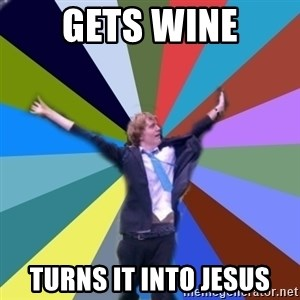 Stoner Joe - gets wine turns it into jesus