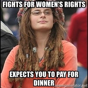 COLLEGE LIBERAL GIRL - Fights for women's rights Expects you to pay for dinner