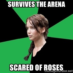 Advice Katniss - Survives the arena scared of roses