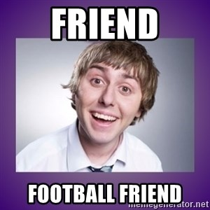 Jay Inbetweeners - Friend Football friend