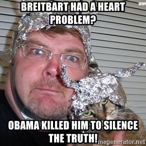 conspiracy nut - Breitbart Had a heart problem? Obama killed him to silence the truth!