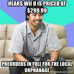 Nice Gamer Gary - Hears Wii u is priced at $299.99 Preorders in full for the local orphanage