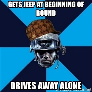 Scumbag Battlefield 3 Guy - Gets jeep at beginning of round Drives away alone