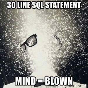 mind blown - 30 line sql statement mind = blown