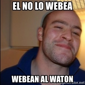 Good Guy Greg - Non Smoker - el no lo webea webean al waton