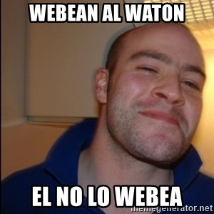 Good Guy Greg - Non Smoker - webean al waton el no lo webea
