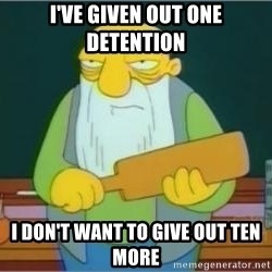 Jasper Beardly - i've given out one detention i don't want to give out ten more