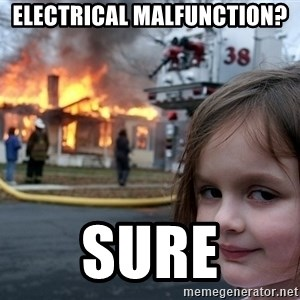 Disaster Girl - electrical malfunction? sure