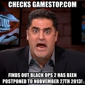 Angry Cenk - checks gamestop.com finds out black ops 2 has been postponed to nobvember 27th 2013!
