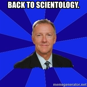 Ron Wilson/Leafs Memes - BACK TO SCIENTOLOGY.