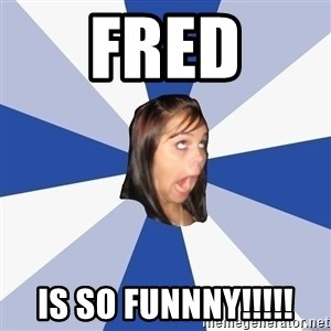 Annoying Facebook Girl - fred is so funnny!!!!!