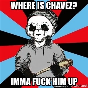 Hardpand - WHERE IS CHAVEZ? IMMA FUCK HIM UP