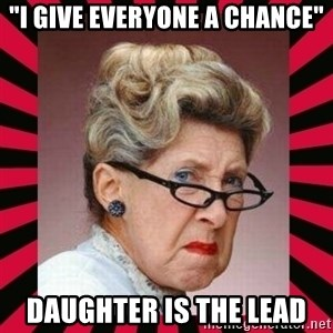 "Condescending Director - ""I give everyone a chance"" Daughter is the lead"