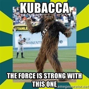 chewbacca - KUBACCA THE FORCE IS STRONG WITH THIS ONE
