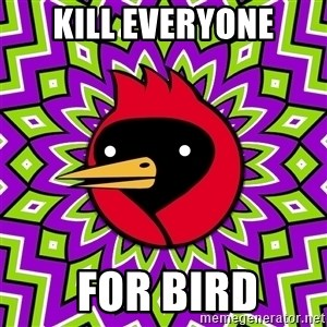 0msk_crow - KILL EVERYONE  FOR BIRD