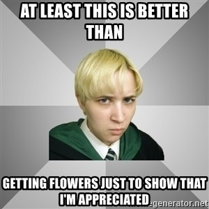 Socially Awkward Potterhead - at least this is better than getting flowers just to show that i'm appreciated