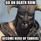 Skyrim Meme Generator - Go on death row Become hero of tamriel