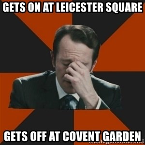 Easton_facepalm - gets on at leicester square gets off at covent garden