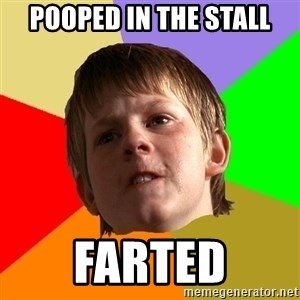 Angry School Boy - pooped in the stall farted