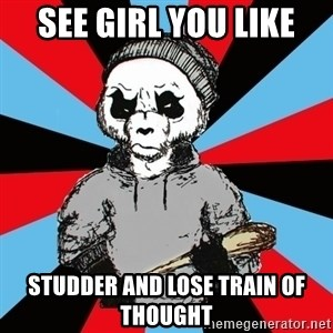 Hardpand - see girl you like studder and lose train of thought