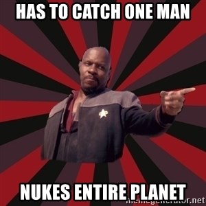 The Sisko - has to catch one man nukes entire planet