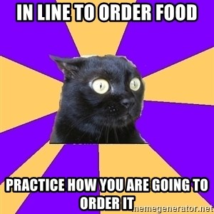 Anxiety Cat - In line to order food practice how you are going to order it
