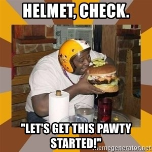 """Protein In-Deficient Guy - helmet, check. """"Let's get this pawty started!"""""""